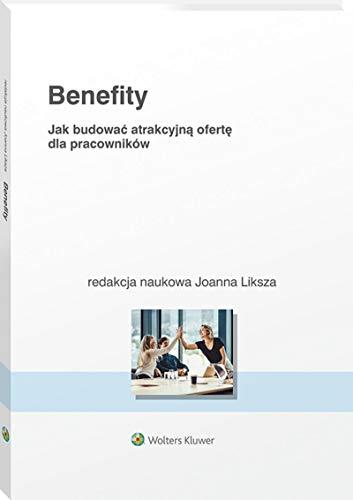 Benefity: Jak budować atrakcyjną ofertę dla pracowników