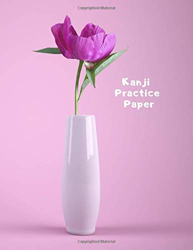 Kanji Practice Paper: Genkouyoushi Japanese Lettering Notebook Workbook Genkoyoshi Hiragana Katakana Yoshi Kana Purple Flower in Vase (Japanese Writing, Band 97)