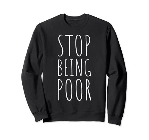 Stop Being Poor Independencia financiera Dinero Éxito Sudadera