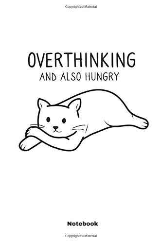 Overthinking And Also Hungry: A Notebook, Journal Or Diary For True Kitten Cat Lover - 6 x 9 inches, College Ruled Lined Paper, 108 Pages