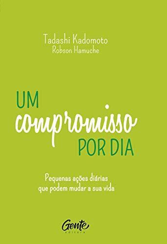 Um Compromisso Por Dia Pequenas Acoes Diarias Que Podem Mudar A Sua Vida Portuguese Edition Ebook Kadomoto Tadashi Hamuche Robson Amazon De Kindle Shop