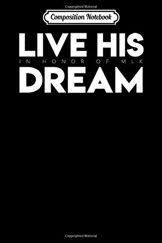 Composition Notebook: Live His Dream (In Honor of MLK) Martin Luther King Jr - Journal/Notebook Blank Lined Ruled 6x9 100 Pages