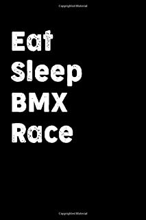 Eat Sleep BMX Race: Lined Notebook / Journal Gift , Pages 110 , 6 x 9 Inches