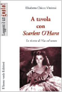 A tavola con Scarlett O'Hara. Le ricette di Via col vento. Ediz. illustrata