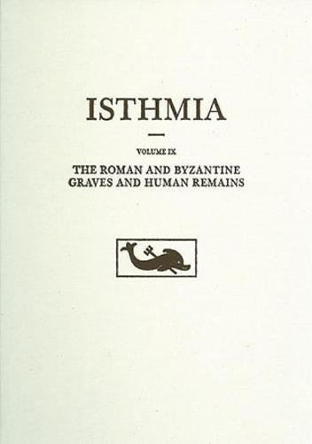 The Roman and Byzantine Graves and Human Remains (Isthmia)