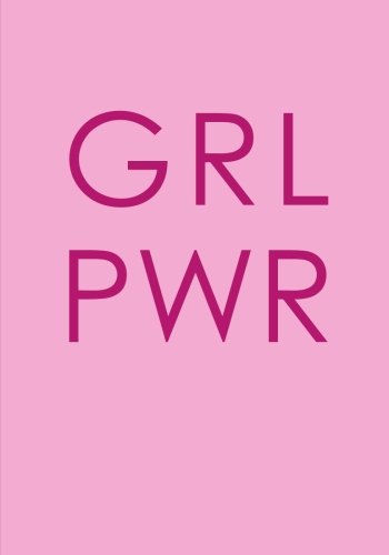 GRL PWR (Girl Power) Notebook (7 x 10 Inches): A Classic Ruled/Lined 7x10 Inch Notebook/Journal/Composition Book To Write In With Inspirational/Empowering Quote Cover (Pink)
