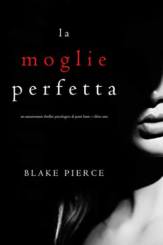 La moglie perfetta (Un emozionante thriller psicologico di Jessie Hunt —Libro Uno)