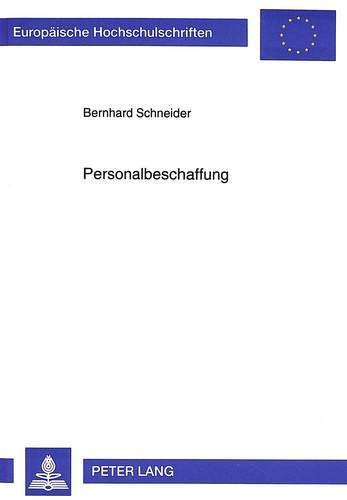 Personalbeschaffung: Eine vergleichende Betrachtung von Theorie und Praxis (Europäische Hochschulschriften / European University Studies / ... / Série 5: Sciences économiques, Band 1794)