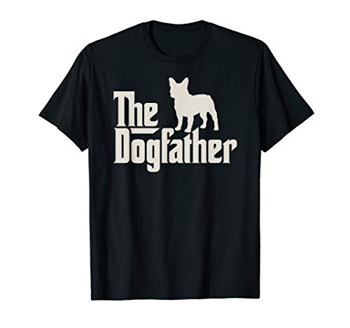 The Dogfather French Bulldog Funny Dog Owner Shirt T-Shirt