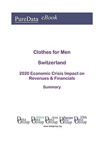 Clothes for Men Switzerland Summary: 2020 Economic Crisis Impact on Revenues & Financials (English Edition)