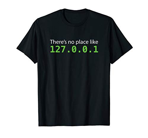Funny There 's No Place Like 127.0.0.1 (Home) System T-Shirt