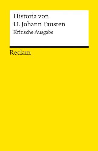 Historia von D. Johann Fausten: Text des Druckes von 1587. Kritische Ausgabe: Text des Druckes von 1587. Kritische Ausgabe. Mit den Zusatztexten der ... Drucke (Reclams Universal-Bibliothek)