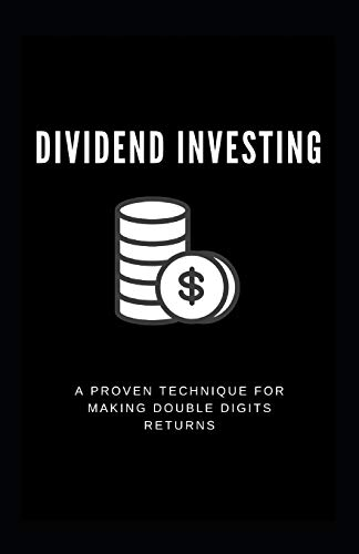 Dividend Investing: A Proven Technique For Making Double Digits Returns