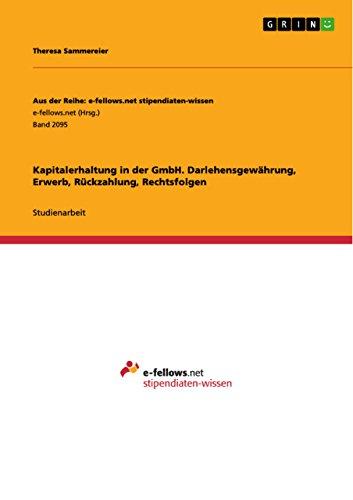 Kapitalerhaltung in der GmbH. Darlehensgewährung, Erwerb, Rückzahlung, Rechtsfolgen