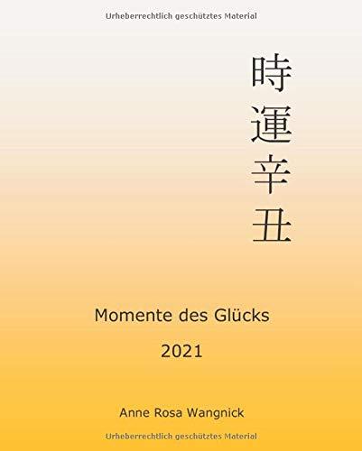 Momente des Glücks 2021: Feng Shui und Ba Zi Kalender für das Jahr des Metall Büffels