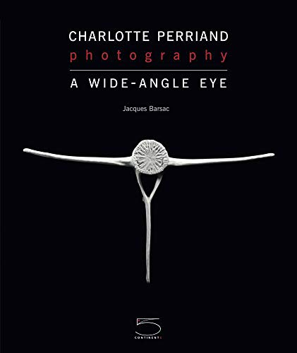 Charlotte Perriand and Photography: A Wide-Angle Eye