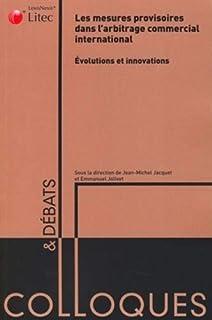 Les mesures provisoires dans l'arbitrage commercial international - evolutions et innovations (Colloques & débats)