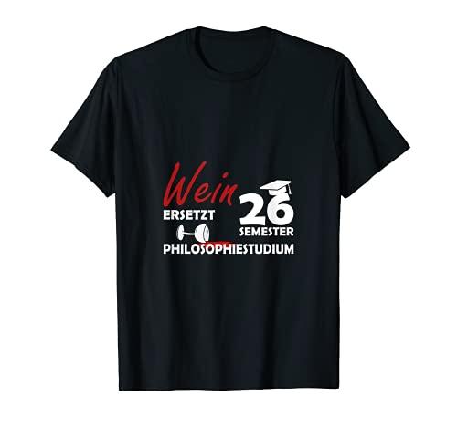 Wein ersetzt 26 Semester Philosophiestudium T-Shirt