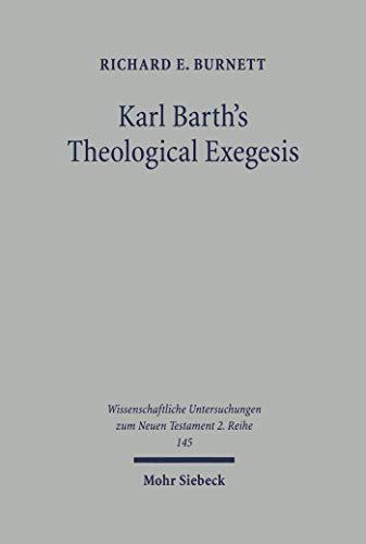 Karl Barth\'s Theological Exegesis: The Hermeneutical Principles of the Römerbrief Period (Wissenschaftliche Untersuchungen zum Neuen Testament / 2. Reihe Book 145) (English Edition)