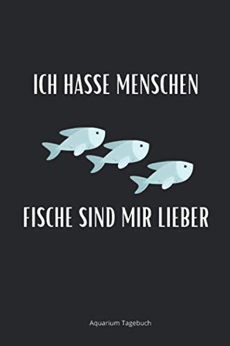 Ich Hasse Menschen Fische Sind Mir Lieber Aquarianer Tagebuch: Aquarium Tagebuch A5 – Aquarianer Logbuch zum Ausfüllen und Gestalten I Wasserwechsel ... Fische Zierfische I Geschenk für Aquaristen