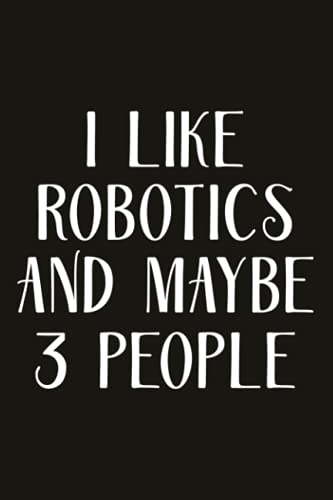 Self-Care Journal - I Like Robotics And Maybe 3 People - Notebook: Gratitude Prompts, Practicing Mindfulness Workbook, Self-Care Journal for Women, moms, teens & Young adults