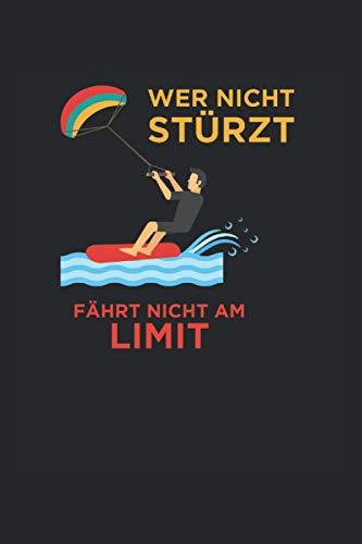 Wer Nicht Stürzt Fährt Nicht Am Limit | Kitesurfen Tagebuch Geschenkidee: Trainingsnotizen Notizbuch A5 120 Seiten liniert