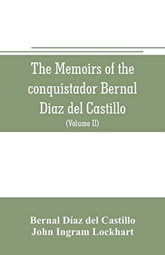 The memoirs of the conquistador Bernal Diaz del Castillo: Containing a true and full account of the Discovery and conquest of Mexico and New Spain (Volume II)