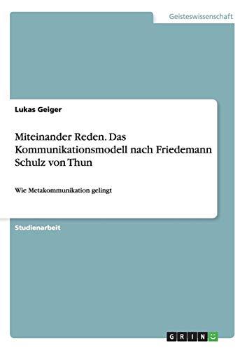 Miteinander Reden. Das Kommunikationsmodell nach Friedemann Schulz von Thun: Wie Metakommunikation gelingt