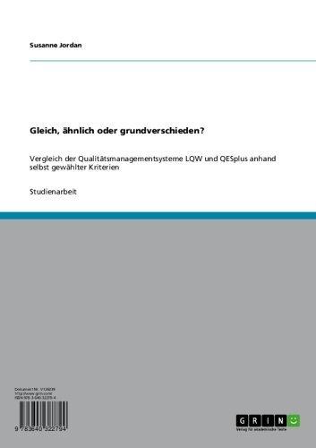 Gleich, ähnlich oder grundverschieden?: Vergleich der Qualitätsmanagementsysteme LQW und QESplus anhand selbst gewählter Kriterien (German Edition)