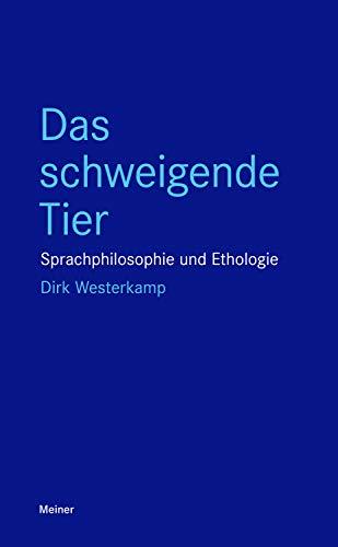 Das schweigende Tier: Sprachphilosophie und Ethologie (Blaue Reihe)