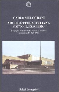 Architettura italiana sotto il fascismo. L'orgoglio della modestia contro la retorica monumentale 1926-1945
