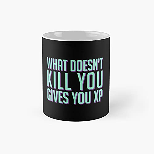 What Doesn't Kill You Gives Xp Classic Mug - Funny Gift Coffee Tea Cup White 11 Oz The Best Gift For Holidays.