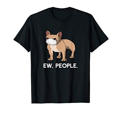 Ew People Frenchie Wearing Face Mask French Bulldog T-Shirt