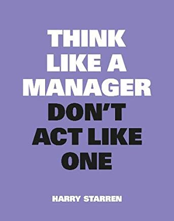 Think Like A Manager, Don t Act Like One : New Edition
