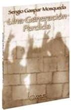 Una generacion perdida/ A Lost Generation (Voces De Mexico/ Voices of Mexico)