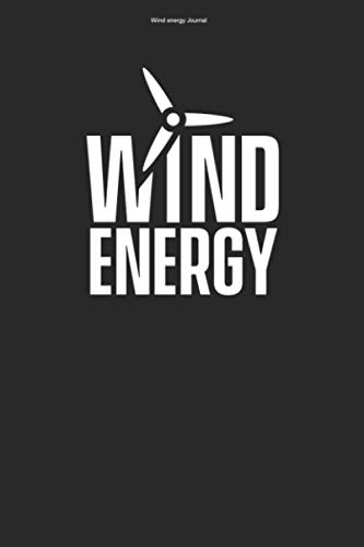 Wind energy Journal: 100 Pages | Lined Interior | Windmill Wind Energy Windpower Power Gift Turbine