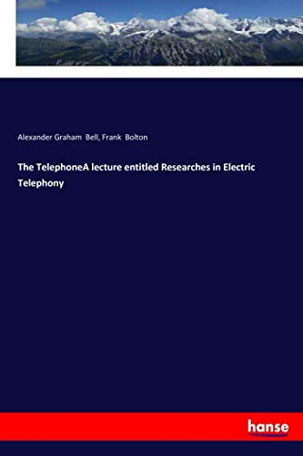 The TelephoneA lecture entitled Researches in Electric Telephony