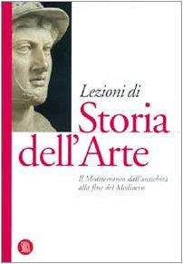 Lezioni di Storia dell'arte. Ediz. illustrata. Il Mediterraneo dall'antichità alla fine del Medioevo (Vol. 1)