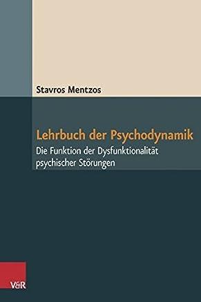 Lehrbuch der Psychodynaik Die Funktion der Dysfunktionalität psychischer Störungen by Stavros Mentzos
