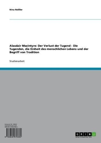 Alasdair MacIntyre: Der Verlust der Tugend - Die Tugenden, die Einheit des menschlichen Lebens und der Begriff von Tradition (German Edition)