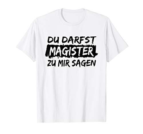 Akademische Titelverleihung: Du darfst Magister zu mir sagen T-Shirt