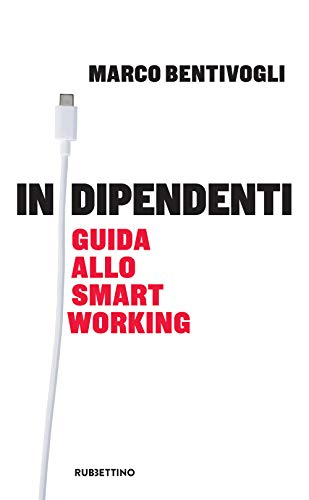Indipendenti. Guida allo smart working