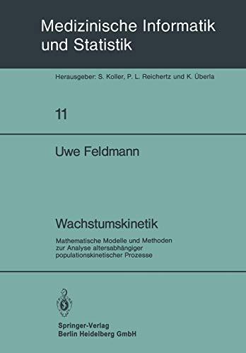 Wachstumskinetik: Mathematische Modelle und Methoden zur Analyse Altersabhängiger Populationskinetischer Prozesse (Medizinische Informatik, Biometrie ... Biometrie und Epidemiologie (11), Band 11)