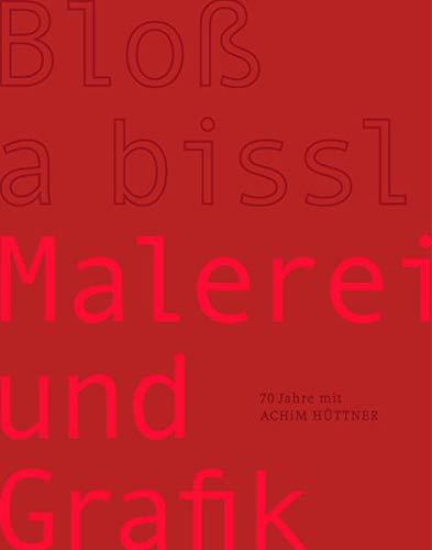 Achim Hüttner - Bloß a bissl Malerei und Grafik: Künstlerkatalog | 70 Jahre mit Achim Hüttner