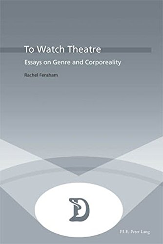 To Watch Theatre: Essays on Genre and Corporeality (Dramaturgies / Textes, Cultures et Représentations / Texts, Cultures and Performances, Band 16)