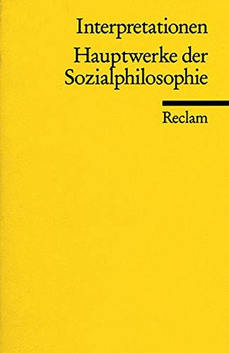 Interpretationen: Hauptwerke der Sozialphilosophie (Reclams Universal-Bibliothek)