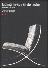 Ludwig Mies van der Rohe. Gli arredi e gli spazi