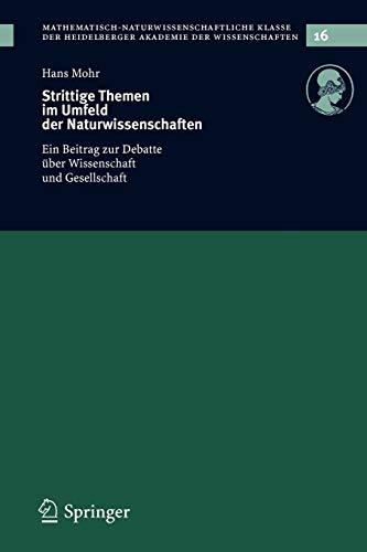 Strittige Themen im Umfeld der Naturwissenschaften: Ein Beitrag zur Debatte über Wissenschaft und Gesellschaft (Schriften der ... Klasse (16), Band 16)