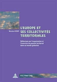 L'Europe et ses collectivités territoriales: Réflexions sur l'organisation et l'exercice du pouvoir territorial dans un monde globalisé- Deuxième ... / European Policy) (French Edition)