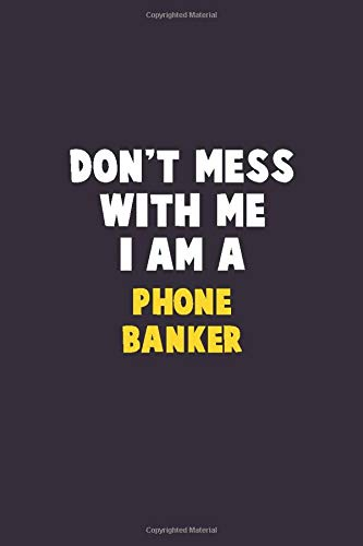 Don't Mess With Me, I Am A Phone Banker: 6X9 Career Pride 120 pages Writing Notebooks